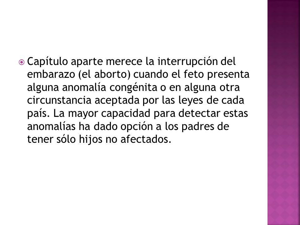 Capítulo aparte merece la interrupción del embarazo (el aborto) cuando el feto presenta alguna anomalía congénita o en alguna otra circunstancia acept