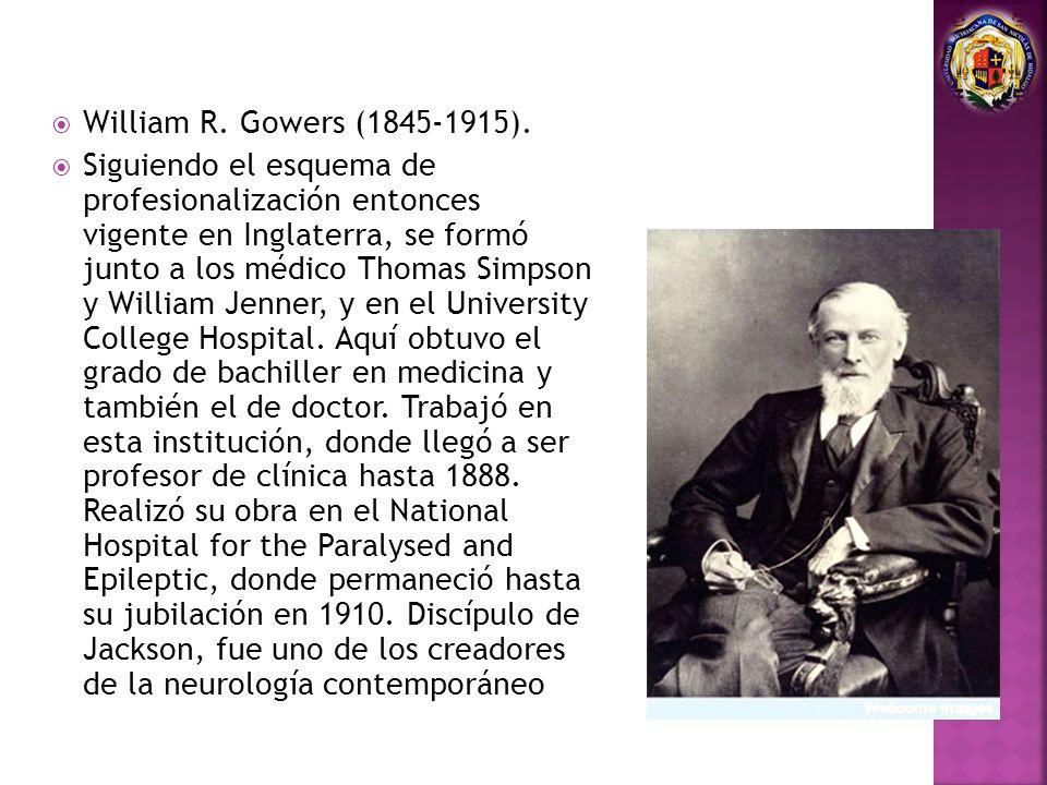 William R. Gowers (1845-1915). Siguiendo el esquema de profesionalización entonces vigente en Inglaterra, se formó junto a los médico Thomas Simpson y