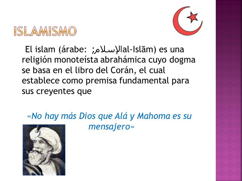 El islam (árabe: الإسلام ; al-Islām) es una religión monoteísta abrahámica cuyo dogma se basa en el libro del Corán, el cual establece como premisa fu