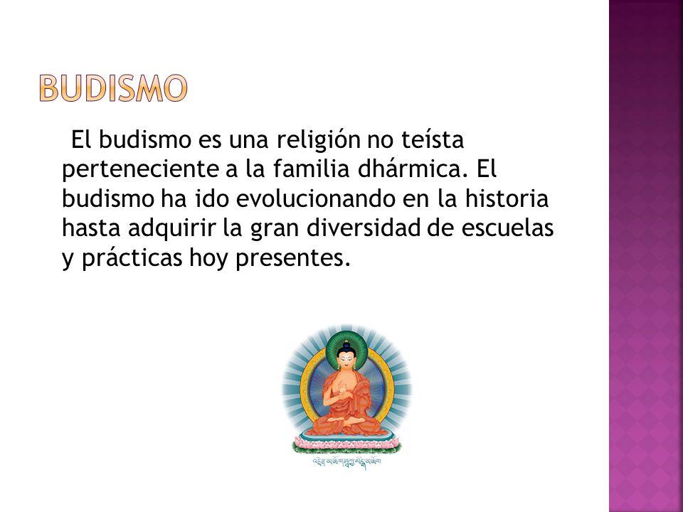 El budismo es una religión no teísta perteneciente a la familia dhármica. El budismo ha ido evolucionando en la historia hasta adquirir la gran divers