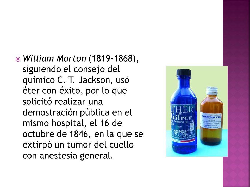 William Morton (1819-1868), siguiendo el consejo del químico C. T. Jackson, usó éter con éxito, por lo que solicitó realizar una demostración pública