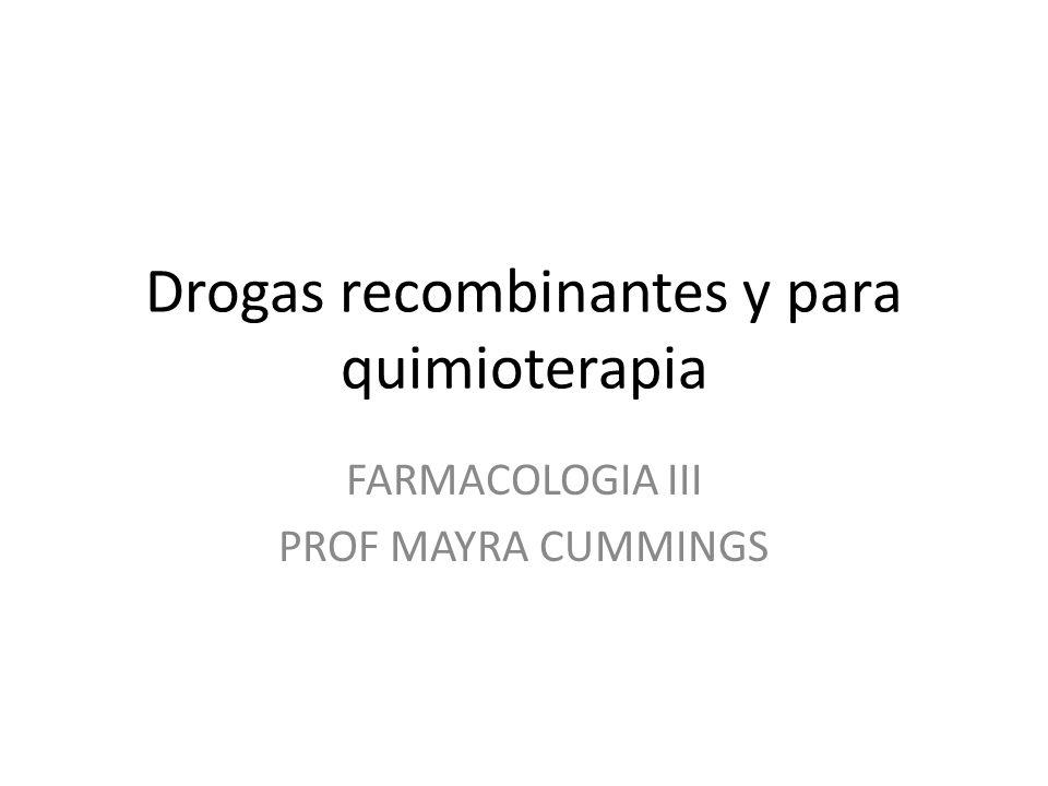 Drogas recombinantes y para quimioterapia FARMACOLOGIA III PROF MAYRA CUMMINGS