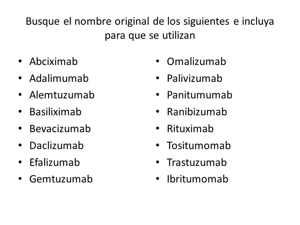 Busque el nombre original de los siguientes e incluya para que se utilizan Abciximab Adalimumab Alemtuzumab Basiliximab Bevacizumab Daclizumab Efalizu