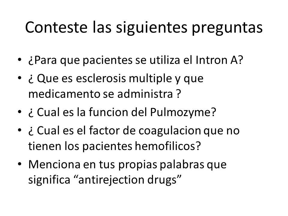 Conteste las siguientes preguntas ¿Para que pacientes se utiliza el Intron A? ¿ Que es esclerosis multiple y que medicamento se administra ? ¿ Cual es