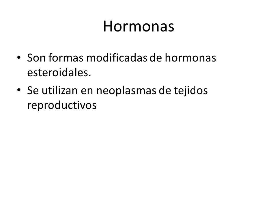 Hormonas Son formas modificadas de hormonas esteroidales. Se utilizan en neoplasmas de tejidos reproductivos