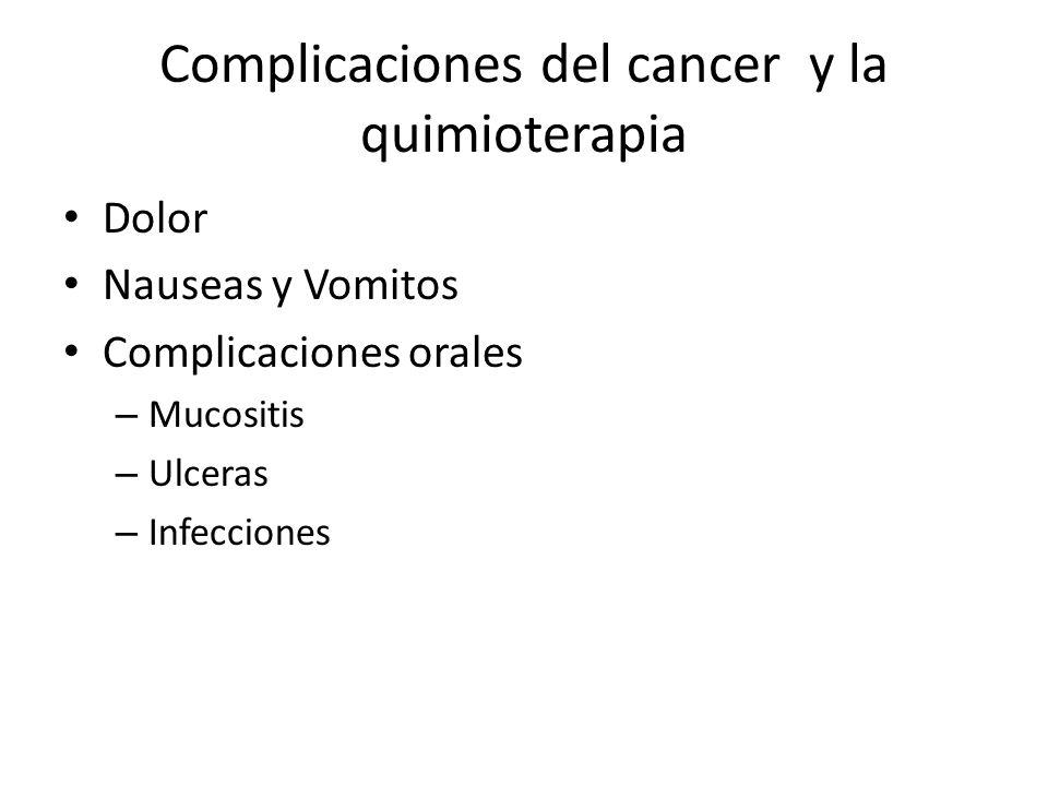 Complicaciones del cancer y la quimioterapia Dolor Nauseas y Vomitos Complicaciones orales – Mucositis – Ulceras – Infecciones