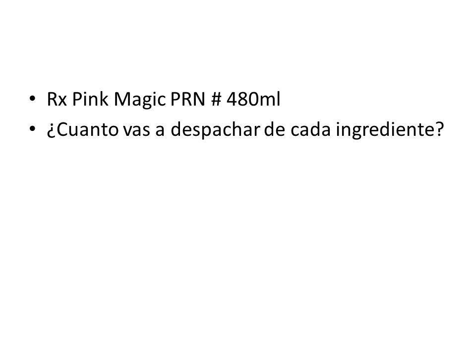 Rx Pink Magic PRN # 480ml ¿Cuanto vas a despachar de cada ingrediente?