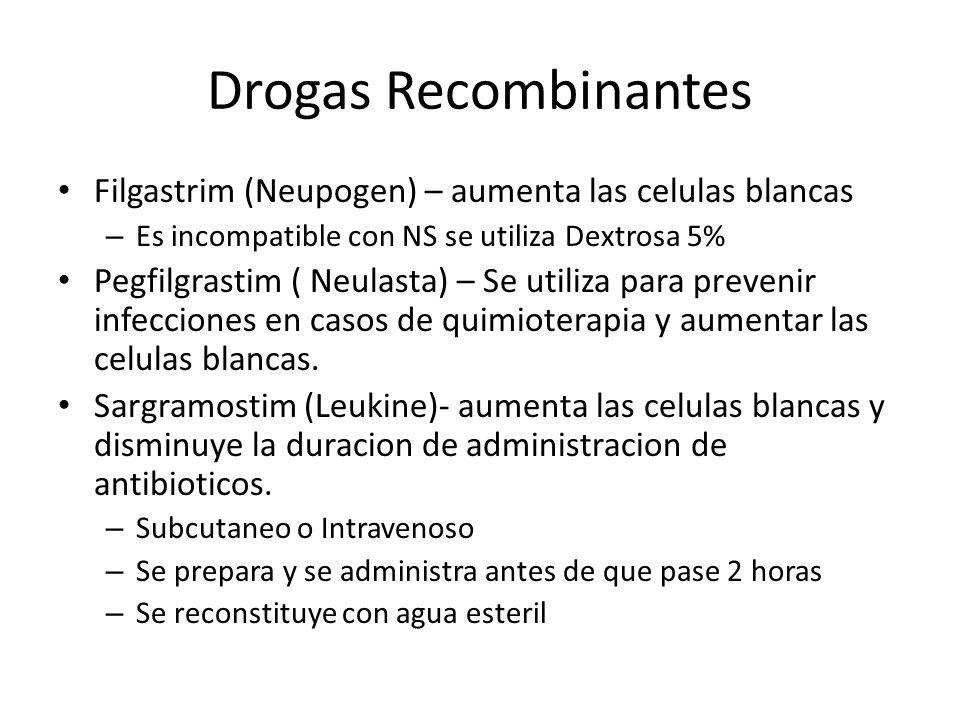 Drogas Recombinantes Filgastrim (Neupogen) – aumenta las celulas blancas – Es incompatible con NS se utiliza Dextrosa 5% Pegfilgrastim ( Neulasta) – S