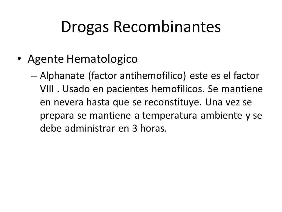 Drogas Recombinantes Agente Hematologico – Alphanate (factor antihemofilico) este es el factor VIII. Usado en pacientes hemofilicos. Se mantiene en ne