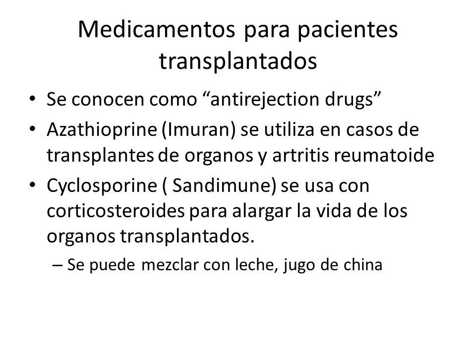 Medicamentos para pacientes transplantados Se conocen como antirejection drugs Azathioprine (Imuran) se utiliza en casos de transplantes de organos y