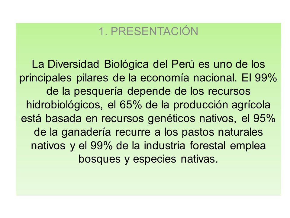 1. PRESENTACIÓN La Diversidad Biológica del Perú es uno de los principales pilares de la economía nacional. El 99% de la pesquería depende de los recu