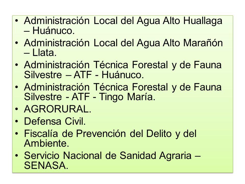 Administración Local del Agua Alto Huallaga – Huánuco. Administración Local del Agua Alto Marañón – Llata. Administración Técnica Forestal y de Fauna