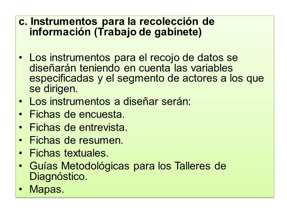 c. Instrumentos para la recolección de información (Trabajo de gabinete) Los instrumentos para el recojo de datos se diseñarán teniendo en cuenta las