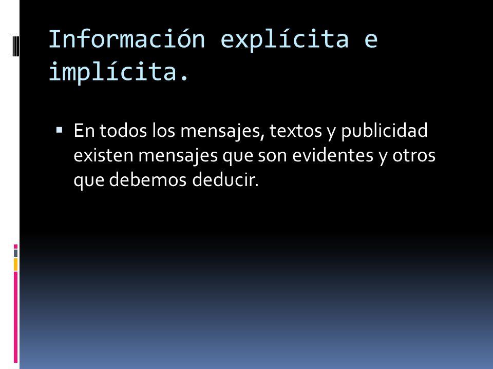 Información explícita e implícita. En todos los mensajes, textos y publicidad existen mensajes que son evidentes y otros que debemos deducir.