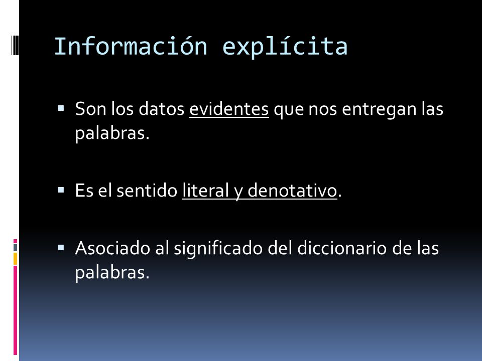 Información explícita Son los datos evidentes que nos entregan las palabras. Es el sentido literal y denotativo. Asociado al significado del diccionar