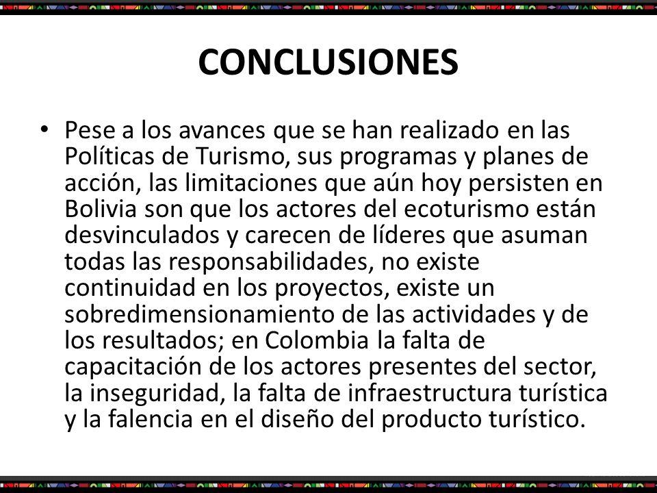 CONCLUSIONES Pese a los avances que se han realizado en las Políticas de Turismo, sus programas y planes de acción, las limitaciones que aún hoy persi