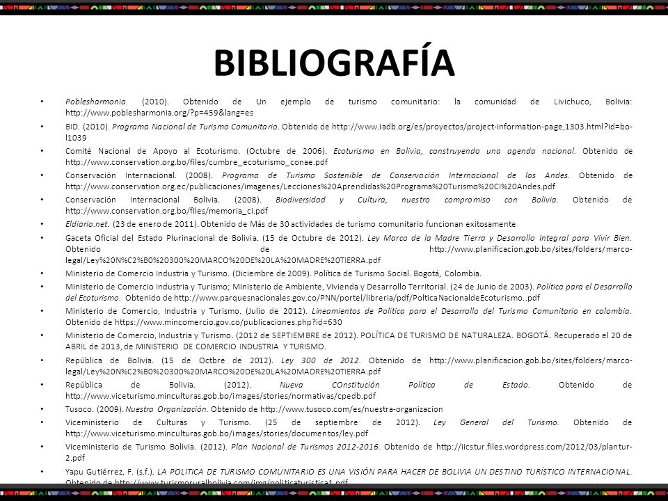 BIBLIOGRAFÍA Poblesharmonia. (2010). Obtenido de Un ejemplo de turismo comunitario: la comunidad de Livichuco, Bolivia: http://www.poblesharmonia.org/