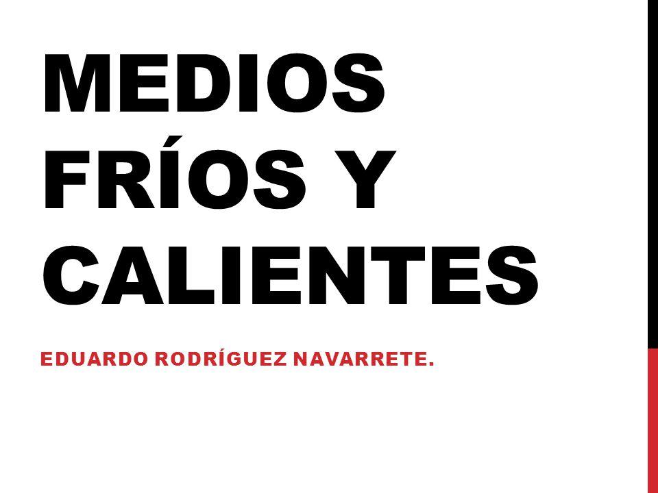MEDIOS FRÍOS Y CALIENTES EDUARDO RODRÍGUEZ NAVARRETE.