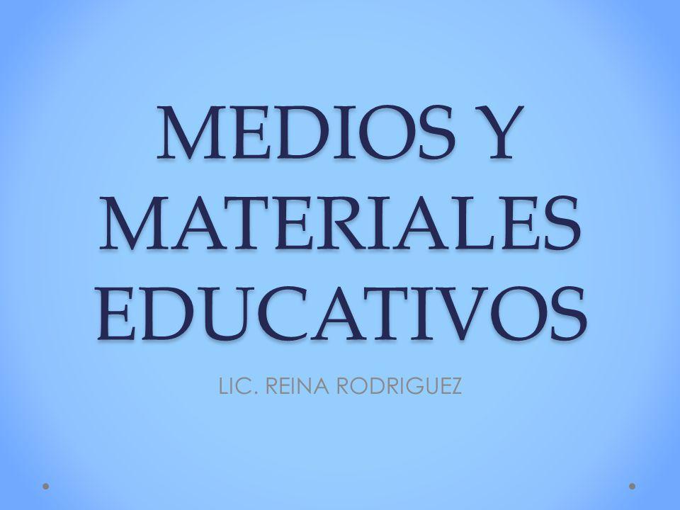 MEDIOS Y MATERIALES EDUCATIVOS LIC. REINA RODRIGUEZ