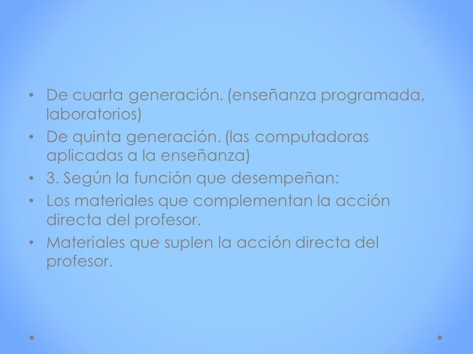 De cuarta generación. (enseñanza programada, laboratorios) De quinta generación. (las computadoras aplicadas a la enseñanza) 3. Según la función que d