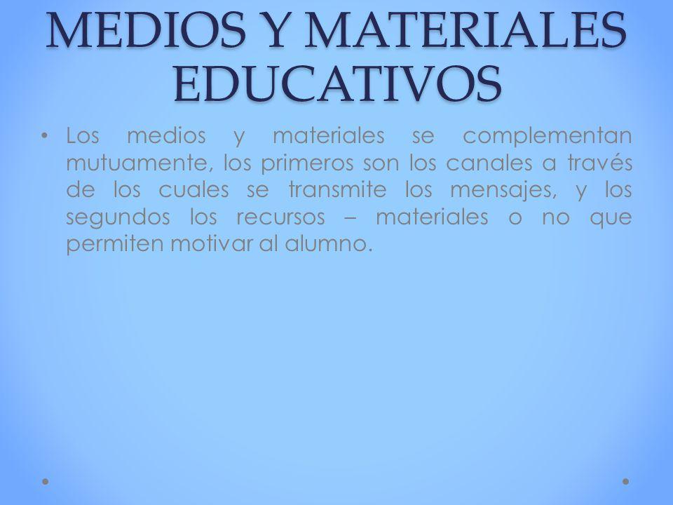 MEDIOS Y MATERIALES EDUCATIVOS Los medios y materiales se complementan mutuamente, los primeros son los canales a través de los cuales se transmite lo