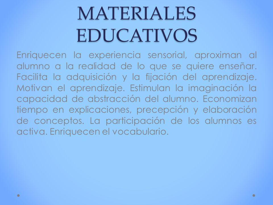 IMPORTANCIADE LOS MATERIALES EDUCATIVOS Enriquecen la experiencia sensorial, aproximan al alumno a la realidad de lo que se quiere enseñar. Facilita l