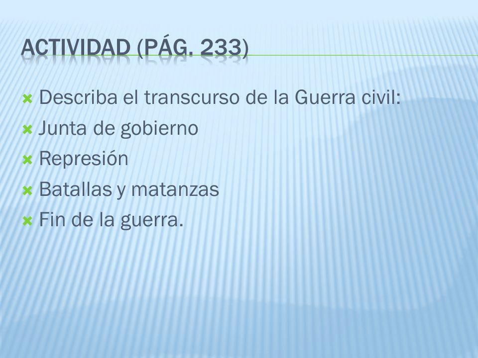 Describa el transcurso de la Guerra civil: Junta de gobierno Represión Batallas y matanzas Fin de la guerra.