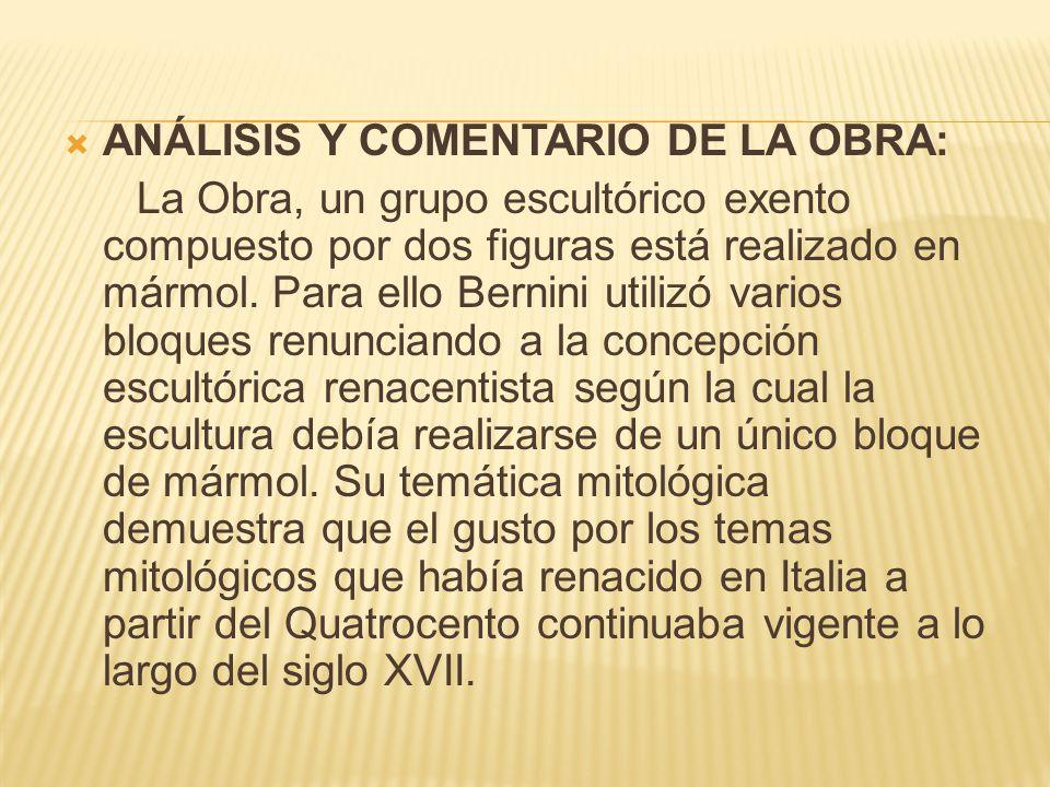 ANÁLISIS Y COMENTARIO DE LA OBRA: La Obra, un grupo escultórico exento compuesto por dos figuras está realizado en mármol. Para ello Bernini utilizó v