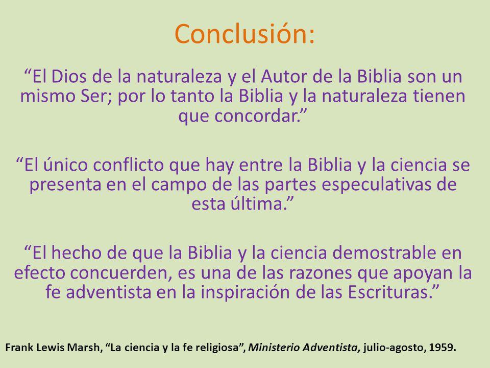 Conclusión: El Dios de la naturaleza y el Autor de la Biblia son un mismo Ser; por lo tanto la Biblia y la naturaleza tienen que concordar. El único c