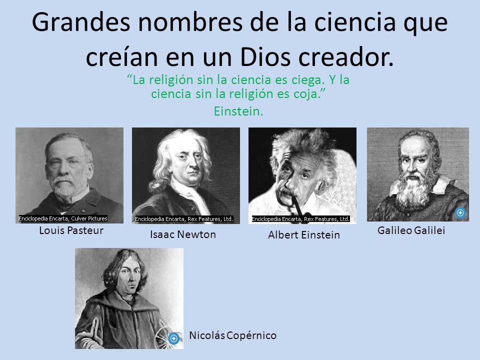 Grandes nombres de la ciencia que creían en un Dios creador. La religión sin la ciencia es ciega. Y la ciencia sin la religión es coja. Einstein. Loui