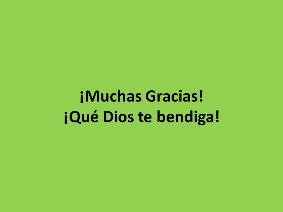 ¡Muchas Gracias! ¡Qué Dios te bendiga!