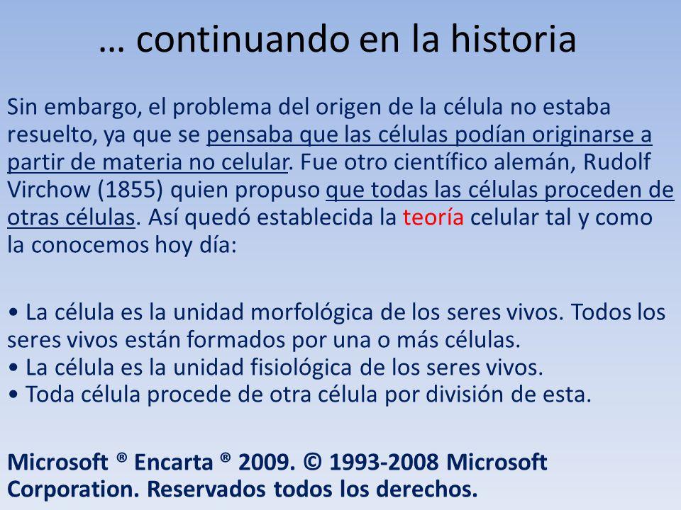 … continuando en la historia Sin embargo, el problema del origen de la célula no estaba resuelto, ya que se pensaba que las células podían originarse