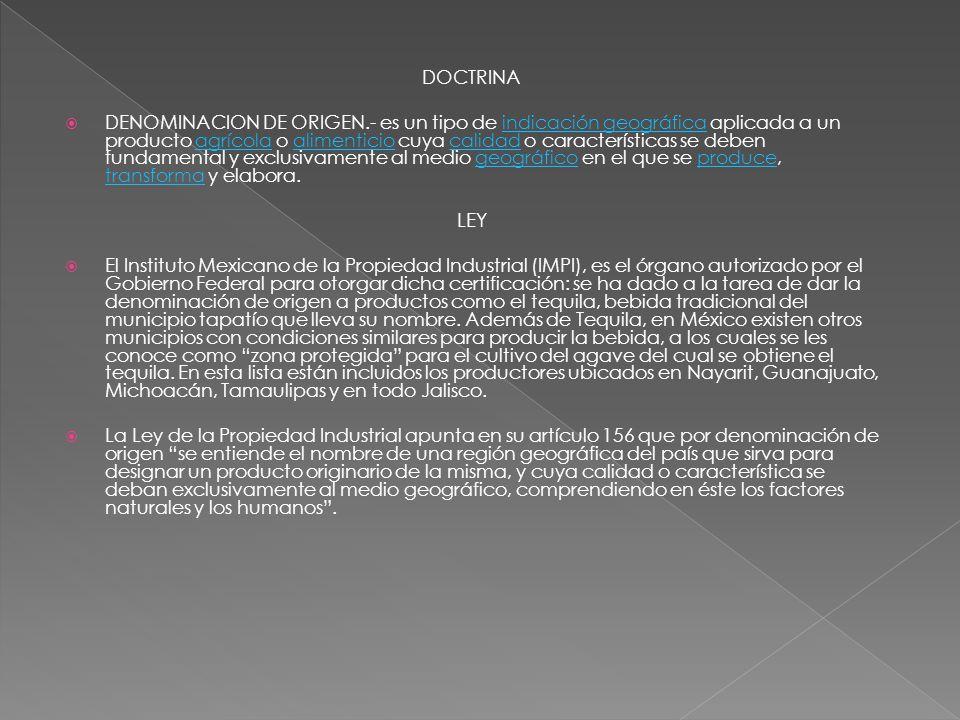 DOCTRINA DENOMINACION DE ORIGEN.- es un tipo de indicación geográfica aplicada a un producto agrícola o alimenticio cuya calidad o características se