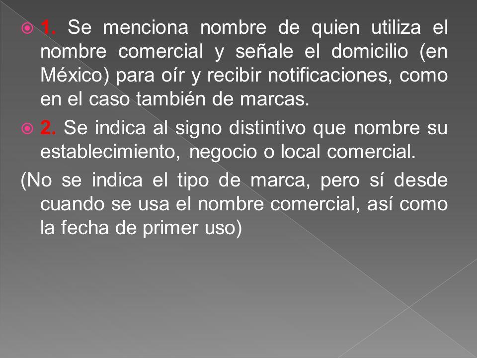1. Se menciona nombre de quien utiliza el nombre comercial y señale el domicilio (en México) para oír y recibir notificaciones, como en el caso tambié