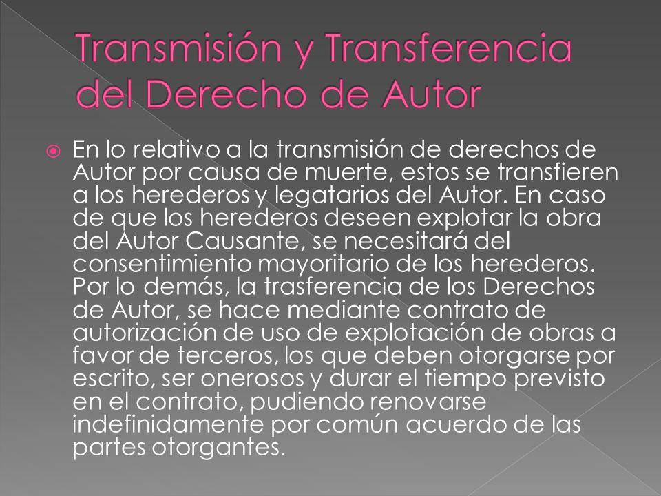 En lo relativo a la transmisión de derechos de Autor por causa de muerte, estos se transfieren a los herederos y legatarios del Autor. En caso de que