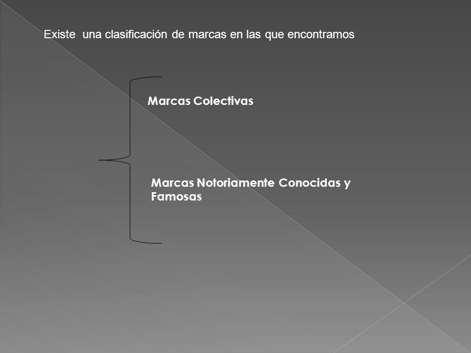 Existe una clasificación de marcas en las que encontramos Marcas Colectivas Marcas Notoriamente Conocidas y Famosas