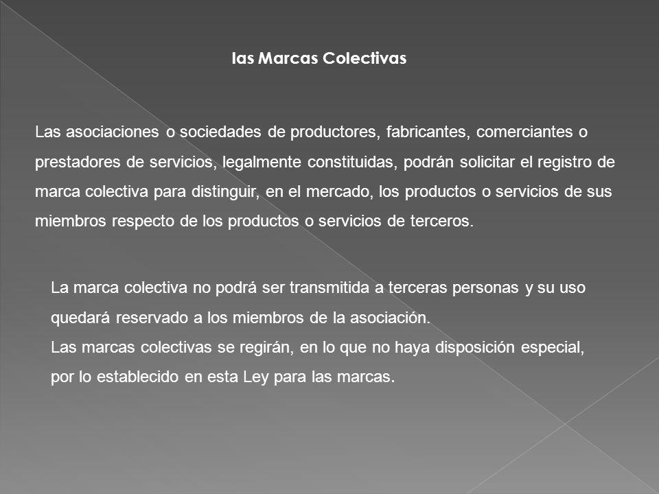 las Marcas Colectivas Las asociaciones o sociedades de productores, fabricantes, comerciantes o prestadores de servicios, legalmente constituidas, pod