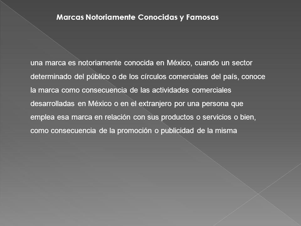Marcas Notoriamente Conocidas y Famosas una marca es notoriamente conocida en México, cuando un sector determinado del público o de los círculos comer