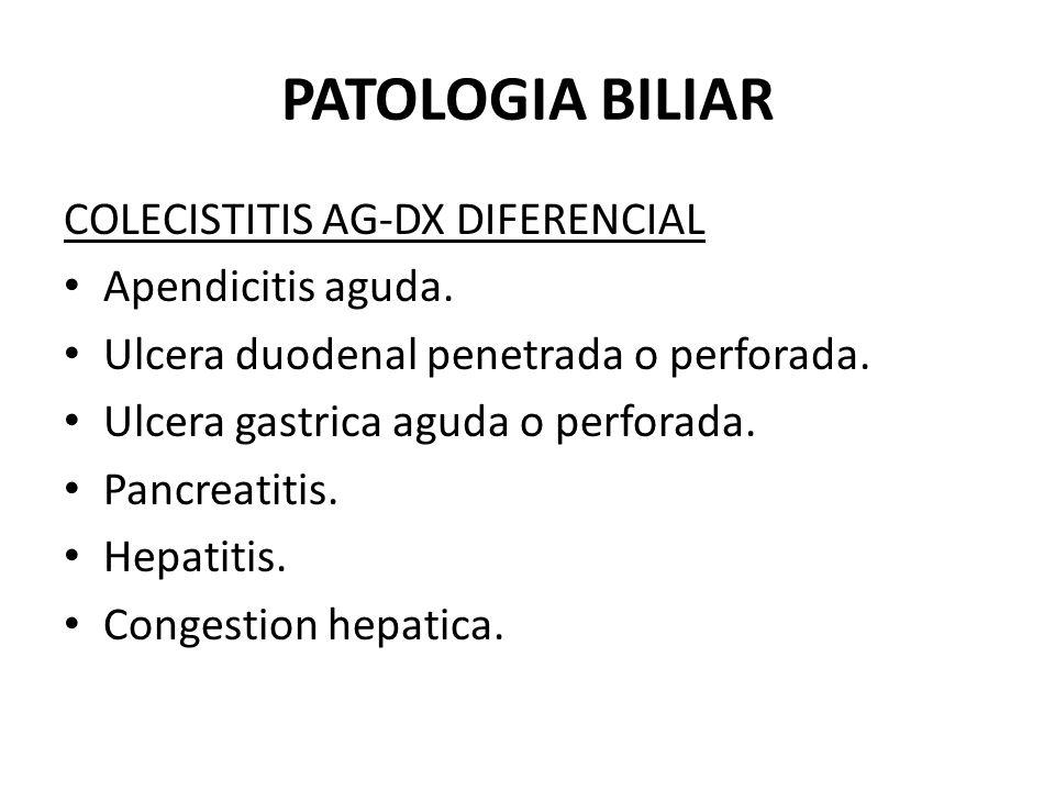PATOLOGIA BILIAR COLECISTITIS AG-DX DIFERENCIAL Apendicitis aguda. Ulcera duodenal penetrada o perforada. Ulcera gastrica aguda o perforada. Pancreati