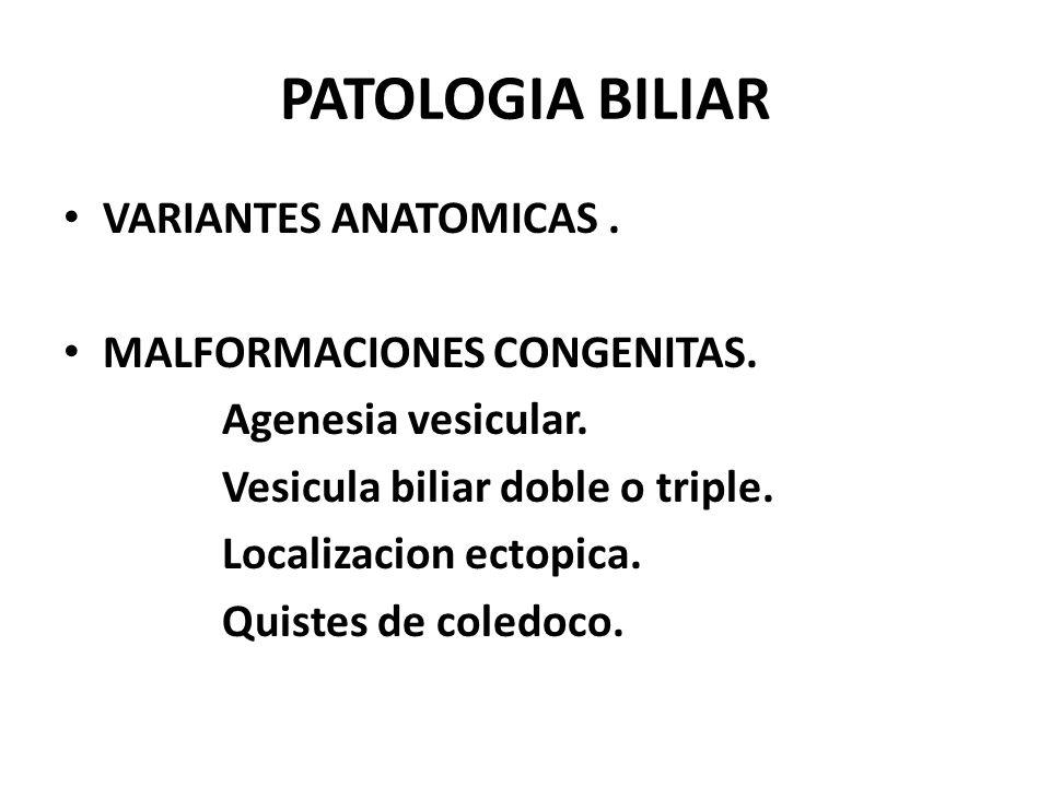 PATOLOGIA BILIAR VARIANTES ANATOMICAS.MALFORMACIONES CONGENITAS.