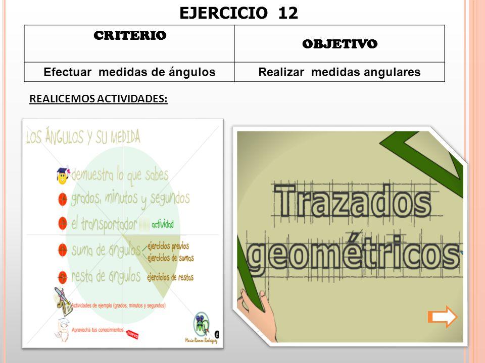 CRITERIO OBJETIVO Efectuar medidas de ángulosRealizar medidas angulares REALICEMOS ACTIVIDADES: EJERCICIO 12