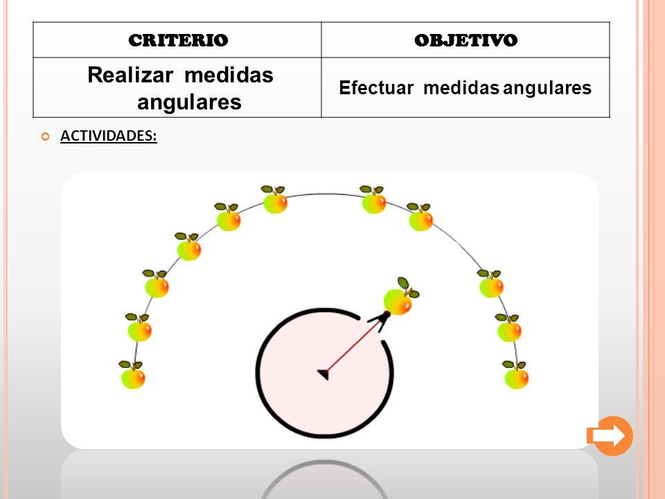 CRITERIOOBJETIVO Realizar medidas angulares Efectuar medidas angulares ACTIVIDADES: