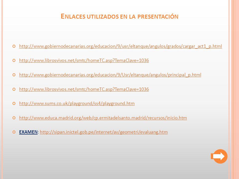 http://www.gobiernodecanarias.org/educacion/9/usr/eltanque/angulos/grados/cargar_act1_p.html http://www.librosvivos.net/smtc/homeTC.asp?TemaClave=1036