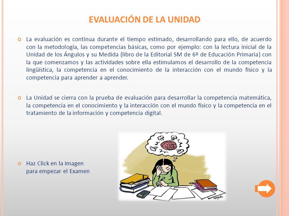 EVALUACIÓN DE LA UNIDAD La evaluación es continua durante el tiempo estimado, desarrollando para ello, de acuerdo con la metodología, las competencias