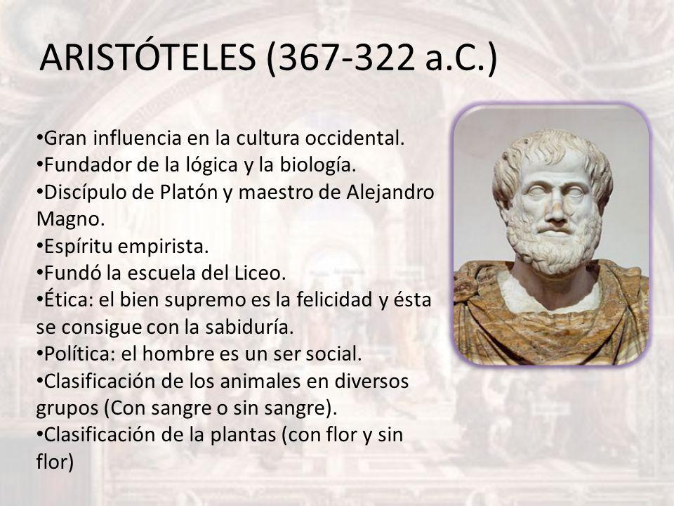 ARISTÓTELES (367-322 a.C.) Gran influencia en la cultura occidental. Fundador de la lógica y la biología. Discípulo de Platón y maestro de Alejandro M