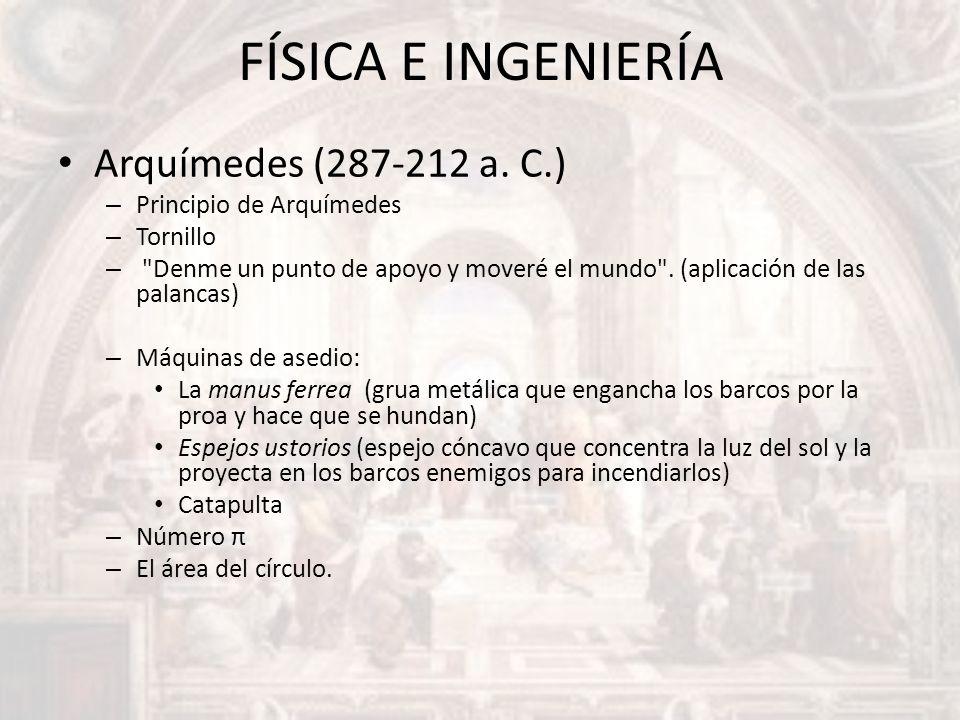 FÍSICA E INGENIERÍA Arquímedes (287-212 a. C.) – Principio de Arquímedes – Tornillo –