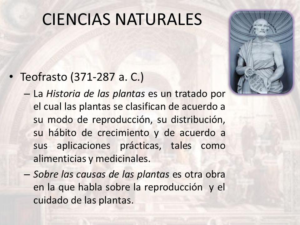 CIENCIAS NATURALES Teofrasto (371-287 a. C.) – La Historia de las plantas es un tratado por el cual las plantas se clasifican de acuerdo a su modo de