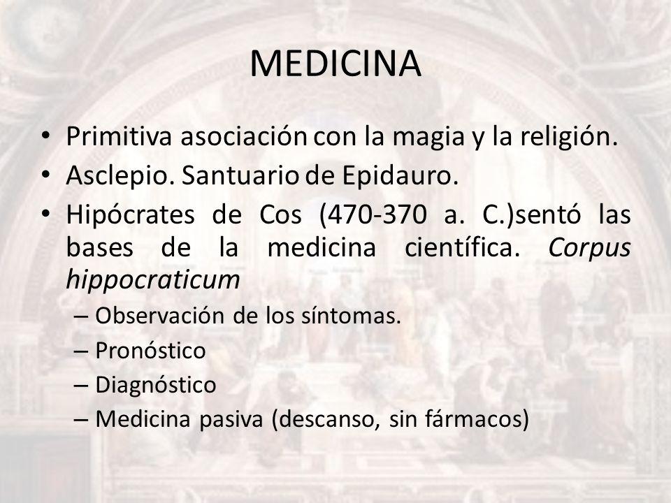 MEDICINA Primitiva asociación con la magia y la religión. Asclepio. Santuario de Epidauro. Hipócrates de Cos (470-370 a. C.)sentó las bases de la medi