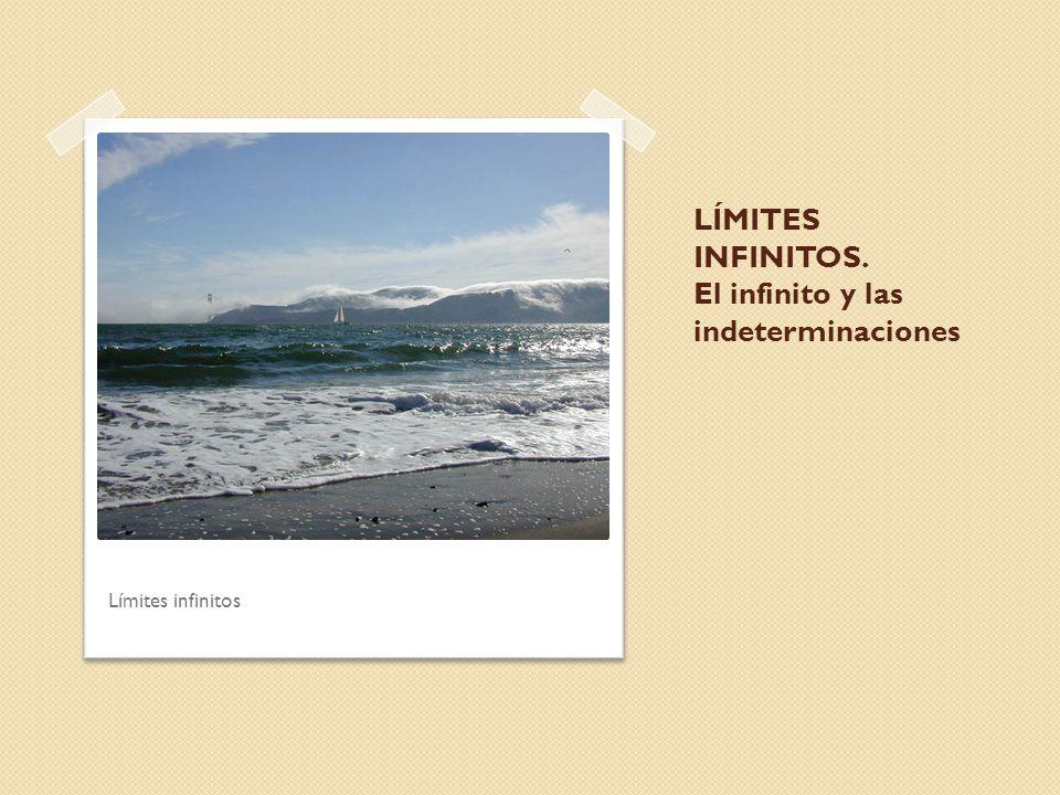 LÍMITES INFINITOS. El infinito y las indeterminaciones Límites infinitos