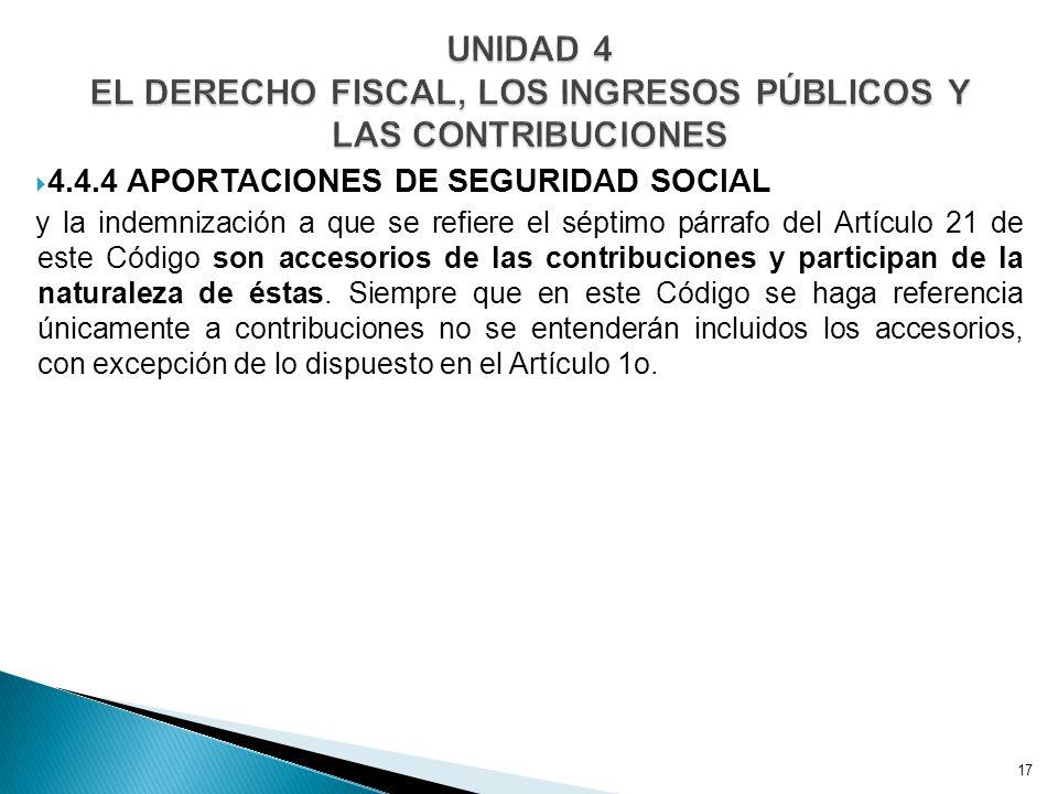 4.4.4 APORTACIONES DE SEGURIDAD SOCIAL y la indemnización a que se refiere el séptimo párrafo del Artículo 21 de este Código son accesorios de las contribuciones y participan de la naturaleza de éstas.